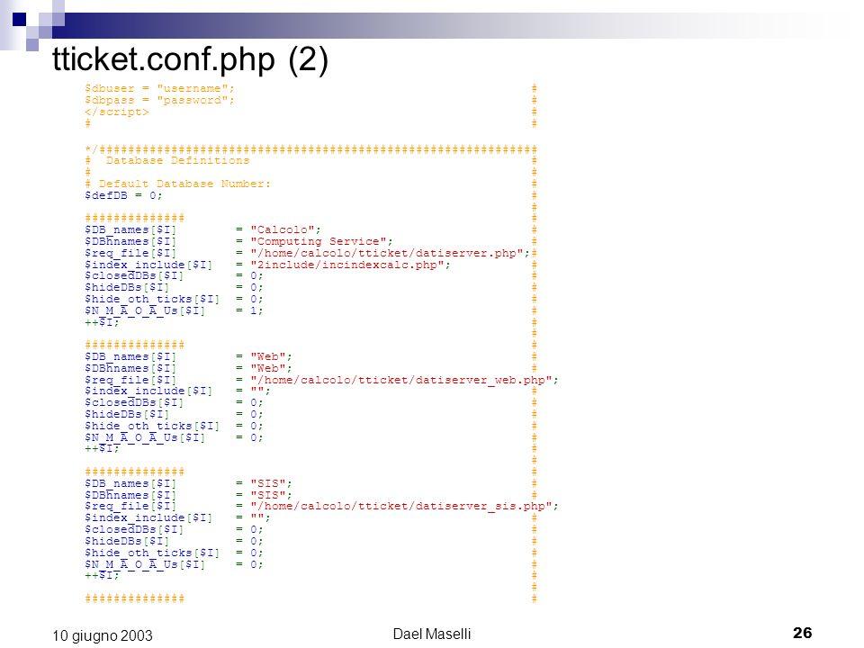 Dael Maselli26 10 giugno 2003 tticket.conf.php (2) $dbuser =