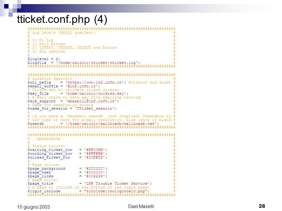 Dael Maselli28 10 giugno 2003 tticket.conf.php (4) ############################################################### # Log Levels (MySQL queries): # # #