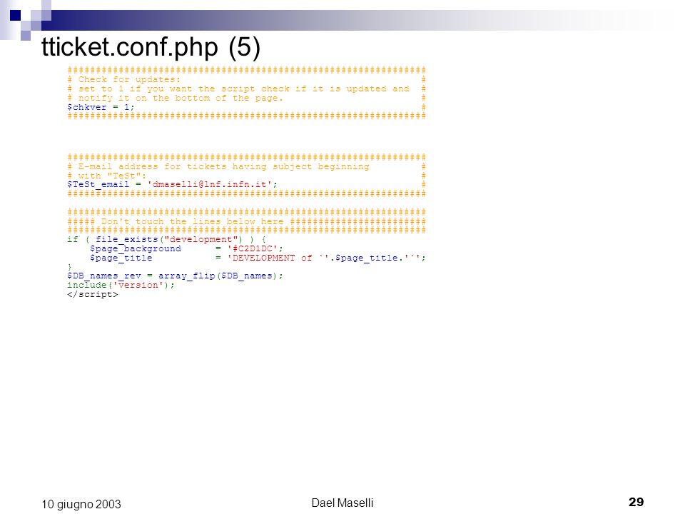 Dael Maselli29 10 giugno 2003 tticket.conf.php (5) ############################################################### # Check for updates: # # set to 1 i