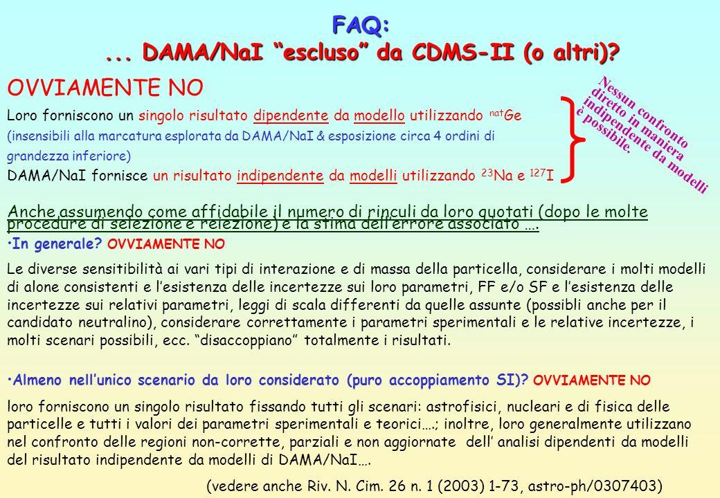 FAQ:... DAMA/NaI escluso da CDMS-II (o altri)? OVVIAMENTE NO Loro forniscono un singolo risultato dipendente da modello utilizzando nat Ge (insensibil
