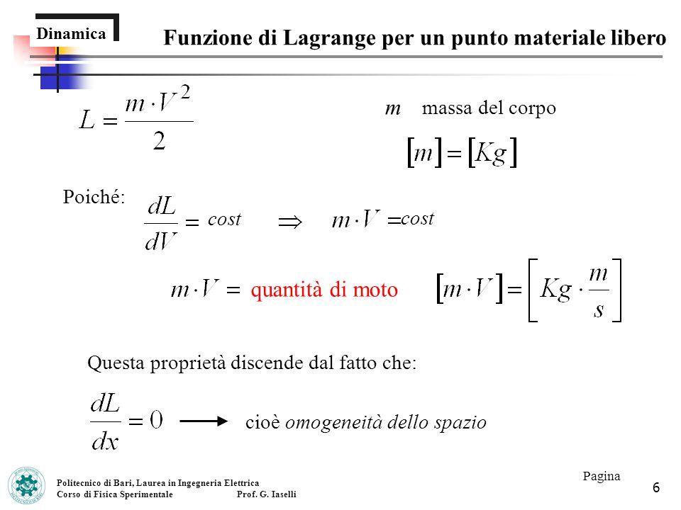 6 Dinamica Funzione di Lagrange per un punto materiale libero Politecnico di Bari, Laurea in Ingegneria Elettrica Corso di Fisica Sperimentale Prof. G