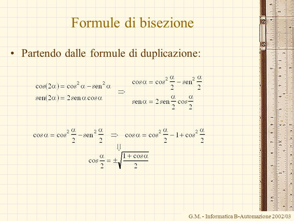 G.M. - Informatica B-Automazione 2002/03 Formule di bisezione Partendo dalle formule di duplicazione: