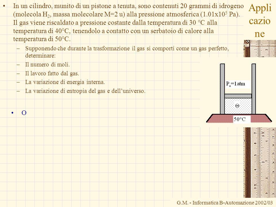 G.M. - Informatica B-Automazione 2002/03 Appli cazio ne In un cilindro, munito di un pistone a tenuta, sono contenuti 20 grammi di idrogeno (molecola