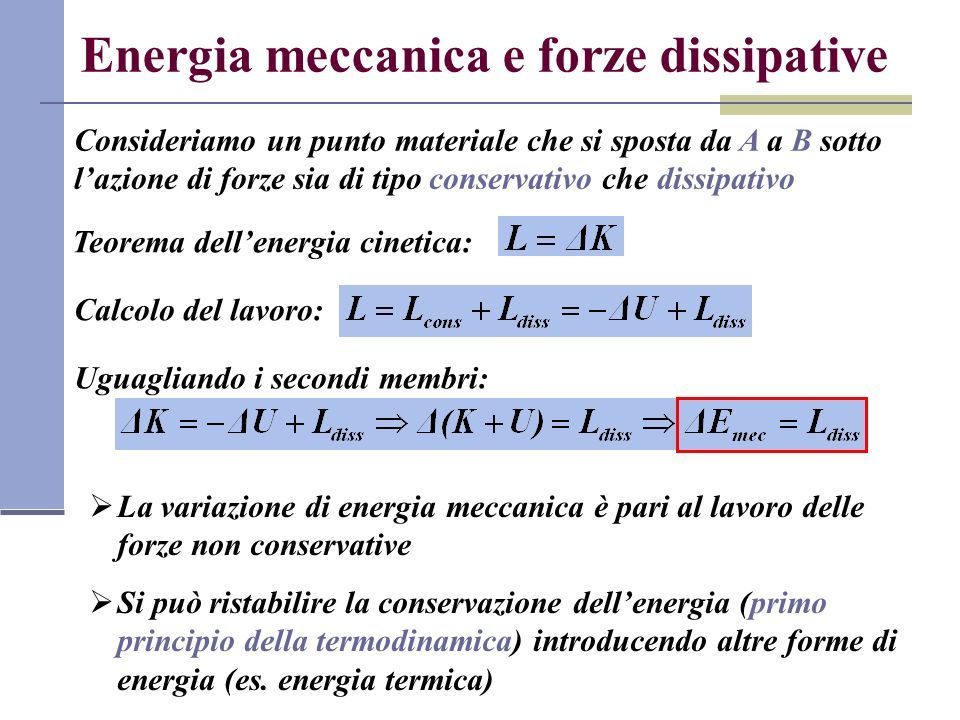 Energia meccanica e forze dissipative Consideriamo un punto materiale che si sposta da A a B sotto lazione di forze sia di tipo conservativo che dissi