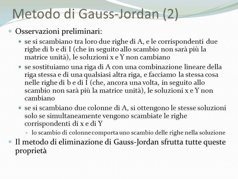Metodo di Gauss-Jordan (2) Osservazioni preliminari: se si scambiano tra loro due righe di A, e le corrispondenti due righe di b e di I (che in seguit
