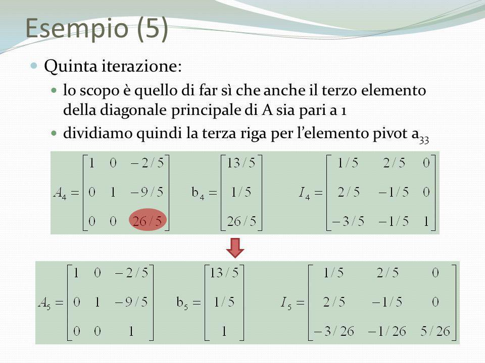 Esempio (5) Quinta iterazione: lo scopo è quello di far sì che anche il terzo elemento della diagonale principale di A sia pari a 1 dividiamo quindi l