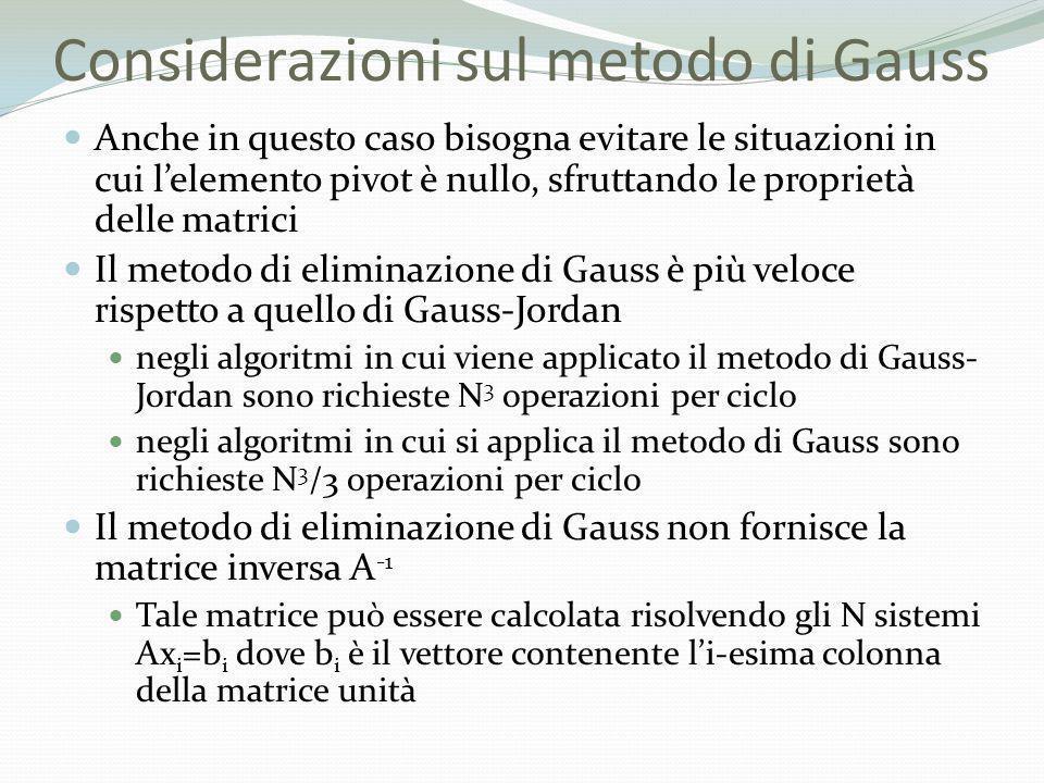 Considerazioni sul metodo di Gauss Anche in questo caso bisogna evitare le situazioni in cui lelemento pivot è nullo, sfruttando le proprietà delle ma
