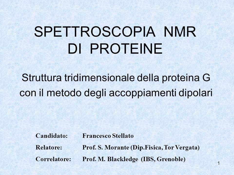 1 SPETTROSCOPIA NMR DI PROTEINE Struttura tridimensionale della proteina G con il metodo degli accoppiamenti dipolari Candidato: Francesco Stellato Re