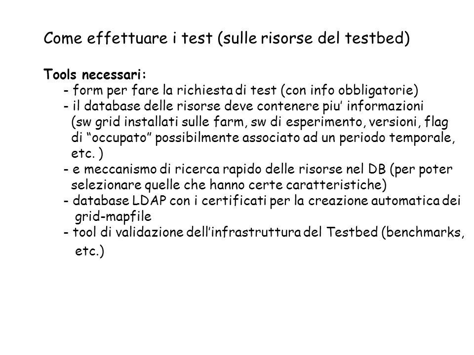 Come effettuare i test (sulle risorse del testbed) Tools necessari: - form per fare la richiesta di test (con info obbligatorie) - il database delle r