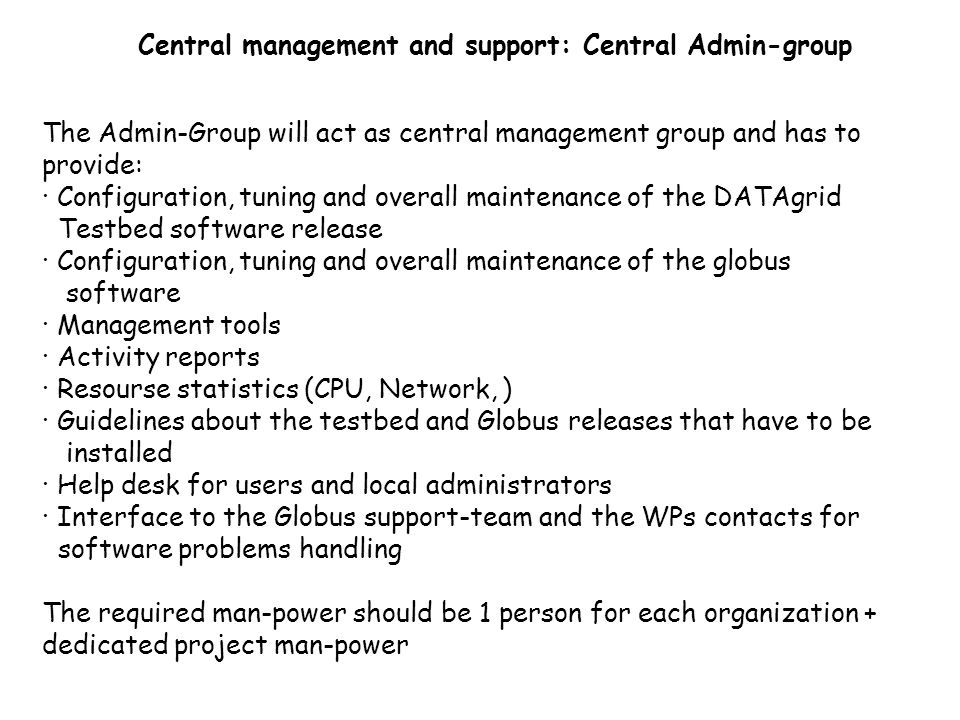 Central management and support: Central Admin-group The Admin-Group will act as central management group and has to provide: · Configuration, tuning a