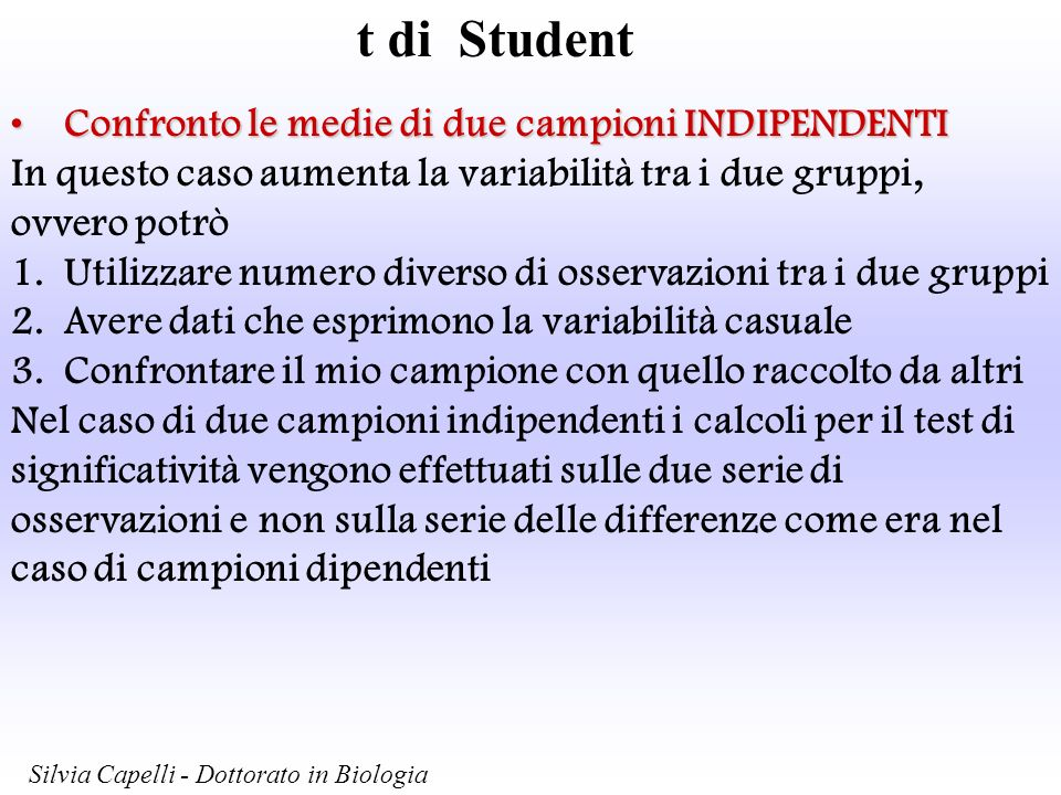 t di Student Confronto le medie di due campioni INDIPENDENTIConfronto le medie di due campioni INDIPENDENTI In questo caso aumenta la variabilità tra