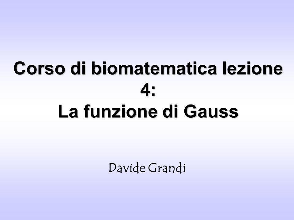 Corso di biomatematica lezione 4: La funzione di Gauss Davide Grandi