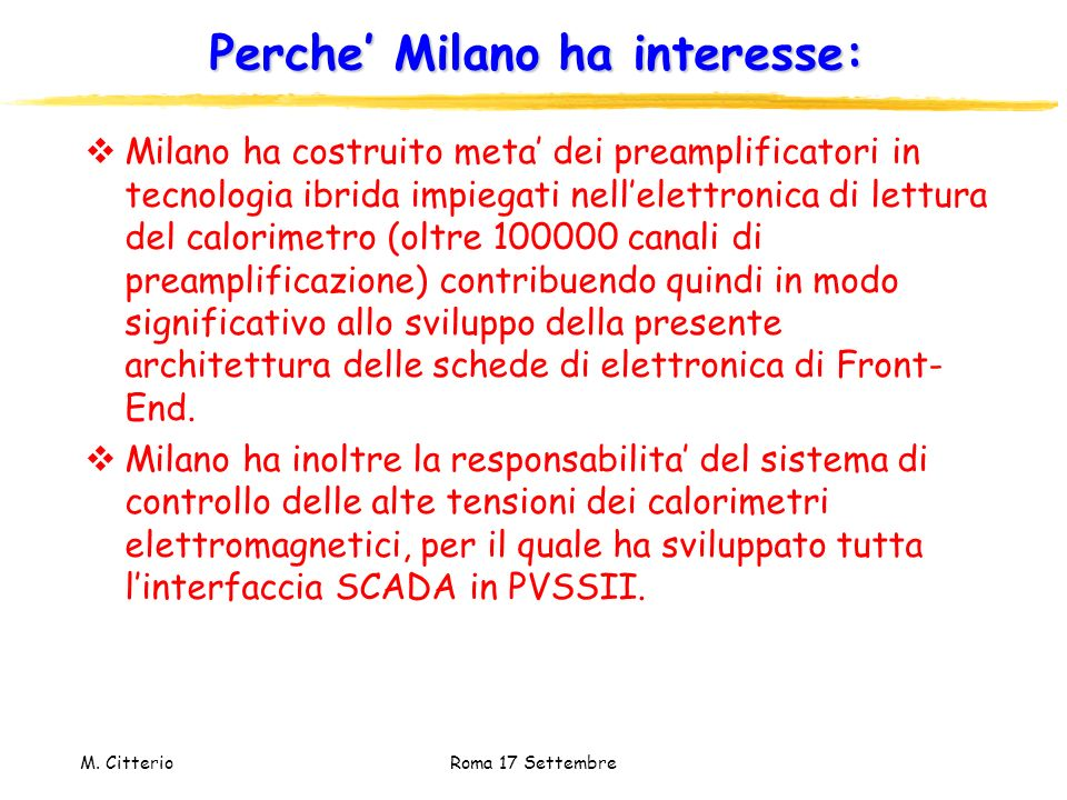 M. Citterio Roma 17 Settembre Perche Milano ha interesse: Milano ha costruito meta dei preamplificatori in tecnologia ibrida impiegati nellelettronica