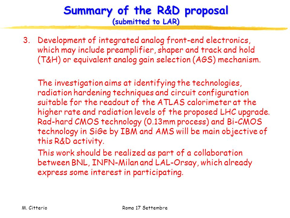 M. Citterio Roma 17 Settembre Summary of the R&D proposal (submitted to LAR) 3.Development of integrated analog front-end electronics, which may inclu