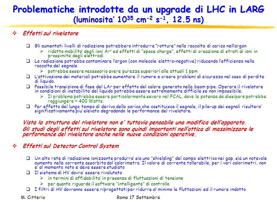 M. Citterio Roma 17 Settembre Problematiche introdotte da un upgrade di LHC in LARG (luminosita 10 35 cm -2 s -1, 12.5 ns) Effetti sul rivelatore Gli