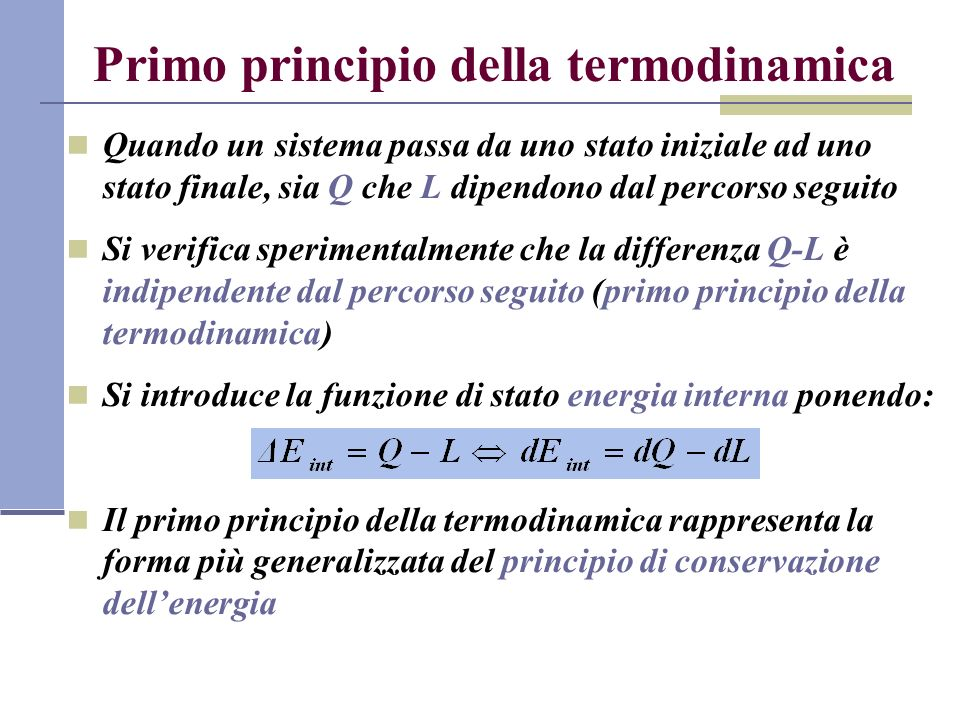 Primo principio della termodinamica Quando un sistema passa da uno stato iniziale ad uno stato finale, sia Q che L dipendono dal percorso seguito Si v