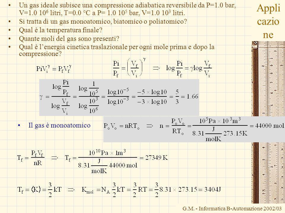G.M. - Informatica B-Automazione 2002/03 Appli cazio ne Un gas ideale subisce una compressione adiabatica reversibile da P=1.0 bar, V=1.0 10 6 litri,