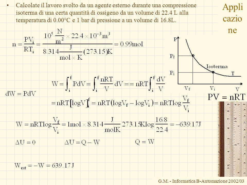 G.M. - Informatica B-Automazione 2002/03 Appli cazio ne Calcolate il lavoro svolto da un agente esterno durante una compressione isoterma di una certa