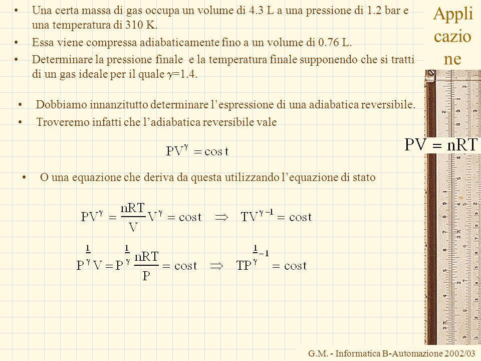 G.M. - Informatica B-Automazione 2002/03 Appli cazio ne Una certa massa di gas occupa un volume di 4.3 L a una pressione di 1.2 bar e una temperatura