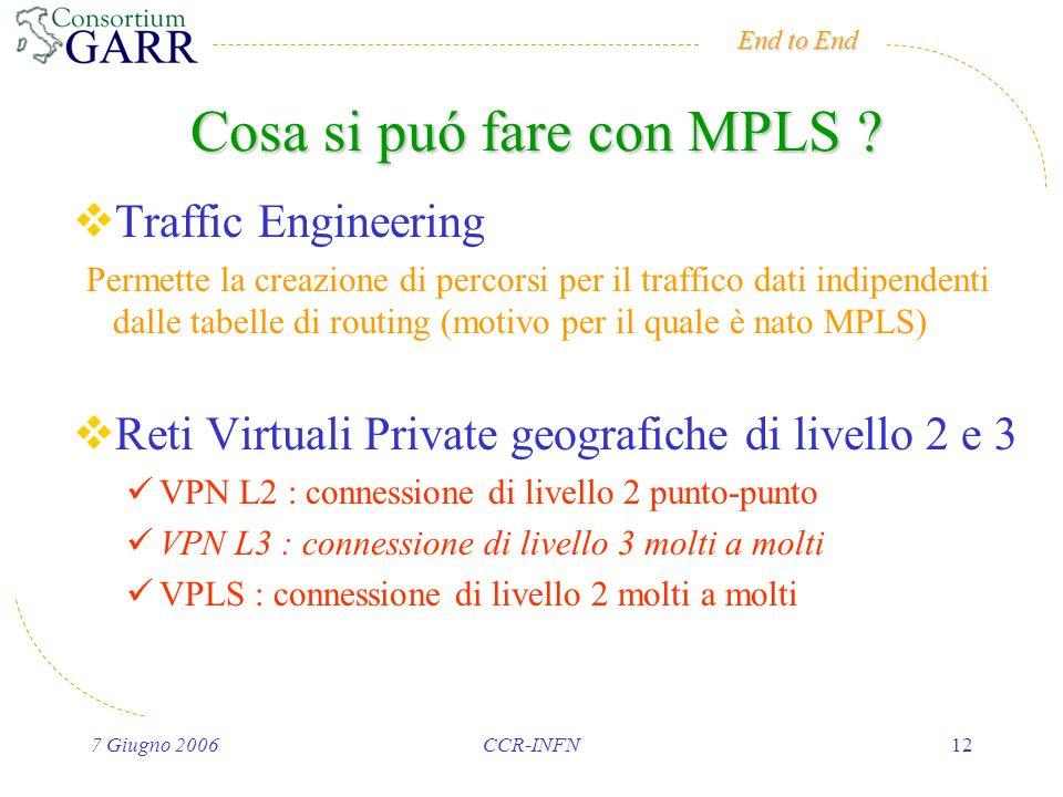 End to End 7 Giugno 2006CCR-INFN12 Cosa si puó fare con MPLS .