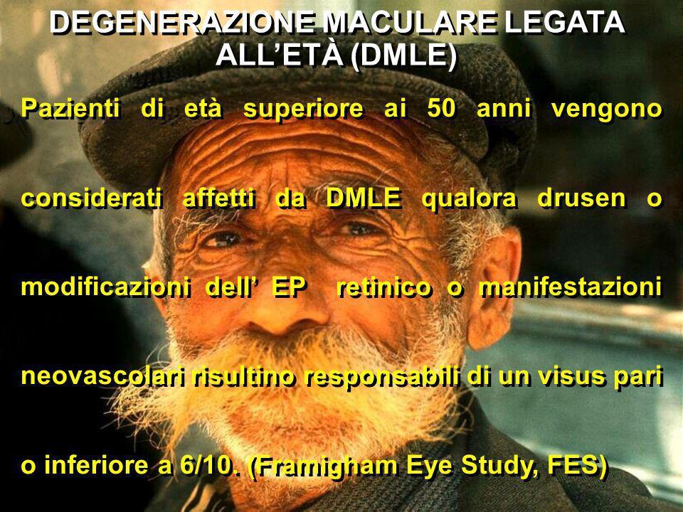 DEGENERAZIONE MACULARE LEGATA ALLETÀ (DMLE) Pazienti di età superiore ai 50 anni vengono considerati affetti da DMLE qualora drusen o modificazioni de