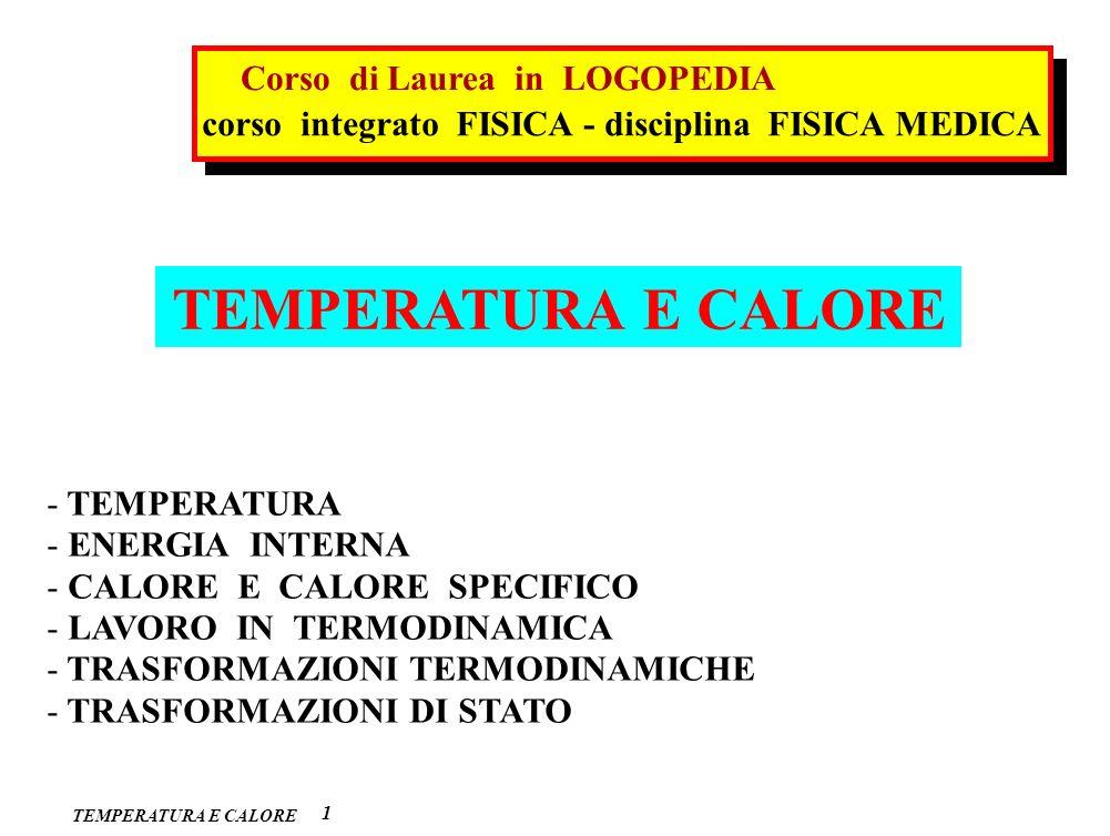 TEMPERATURA E CALORE 1 - TEMPERATURA - ENERGIA INTERNA - CALORE E CALORE SPECIFICO - LAVORO IN TERMODINAMICA - TRASFORMAZIONI TERMODINAMICHE - TRASFOR
