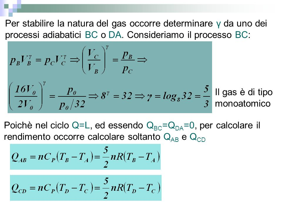 Per stabilire la natura del gas occorre determinare γ da uno dei processi adiabatici BC o DA. Consideriamo il processo BC: Il gas è di tipo monoatomic