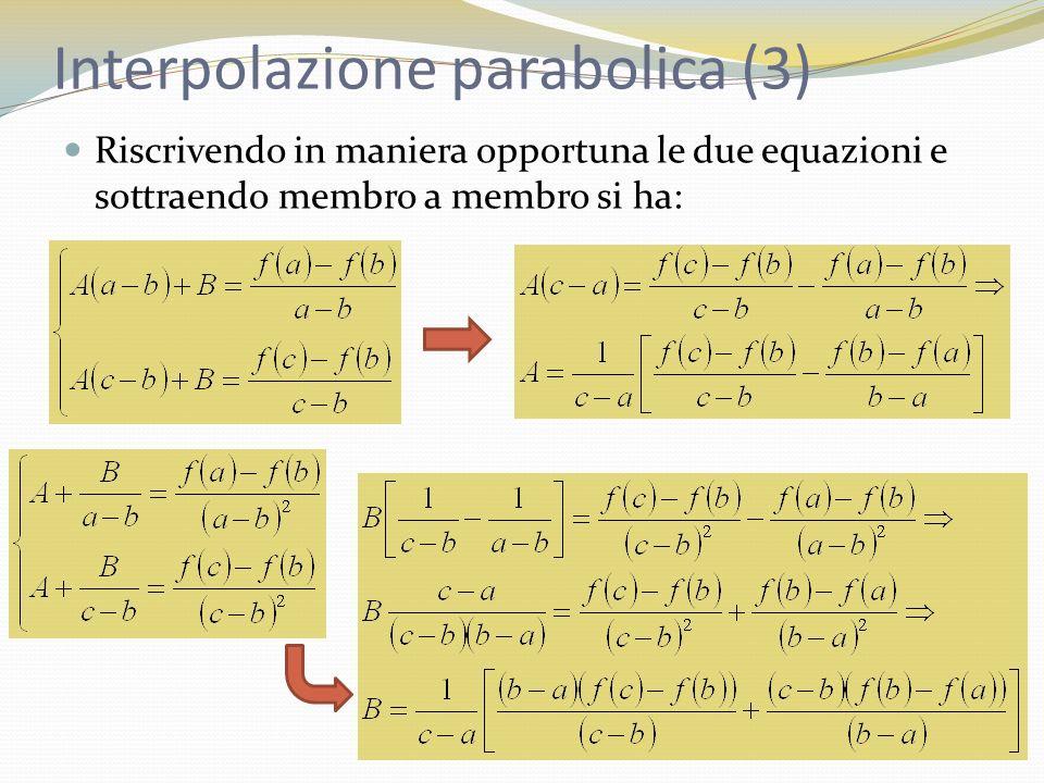 Interpolazione parabolica (3) Riscrivendo in maniera opportuna le due equazioni e sottraendo membro a membro si ha:
