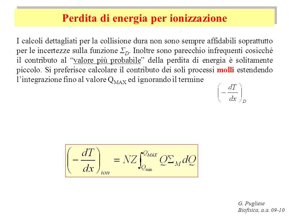 Perdita di energia per ionizzazione G. Pugliese Biofisica, a.a. 09-10 I calcoli dettagliati per la collisione dura non sono sempre affidabili soprattu