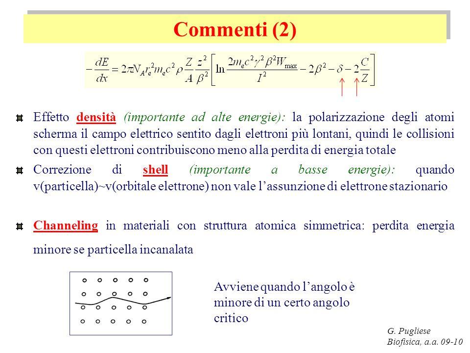Commenti (2) G. Pugliese Biofisica, a.a. 09-10 Effetto densità (importante ad alte energie): la polarizzazione degli atomi scherma il campo elettrico
