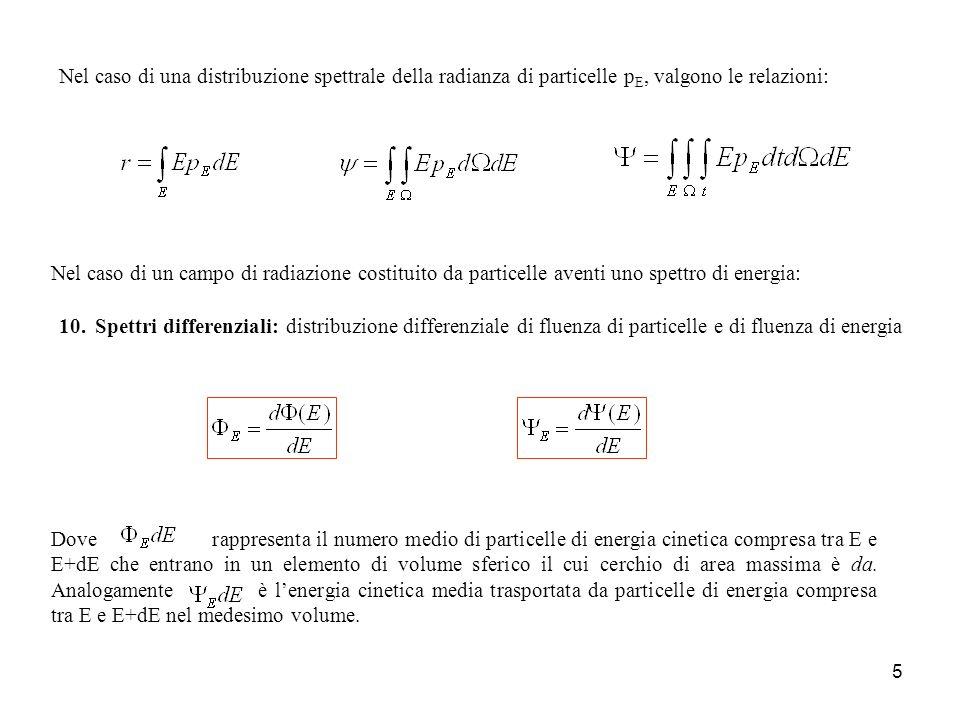 5 10.Spettri differenziali: distribuzione differenziale di fluenza di particelle e di fluenza di energia Dove rappresenta il numero medio di particell