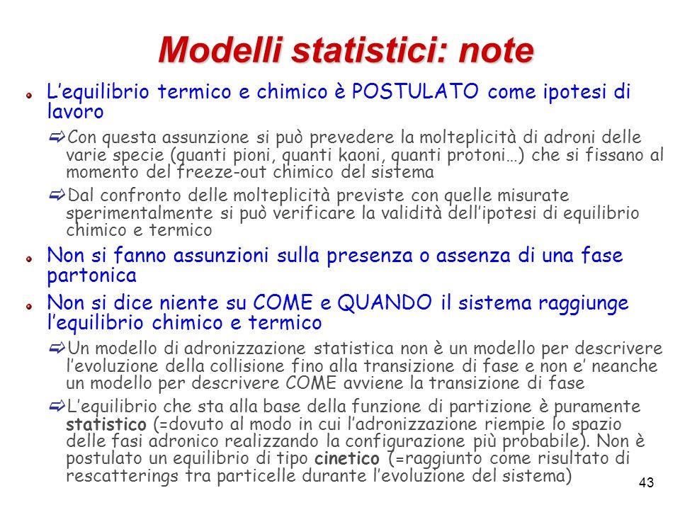 43 Modelli statistici: note Lequilibrio termico e chimico è POSTULATO come ipotesi di lavoro Con questa assunzione si può prevedere la molteplicità di