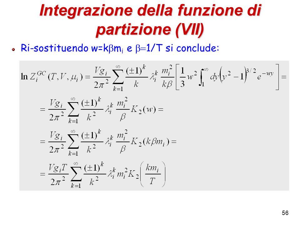 56 Integrazione della funzione di partizione (VII) Ri-sostituendo w=k m i e 1/T si conclude: