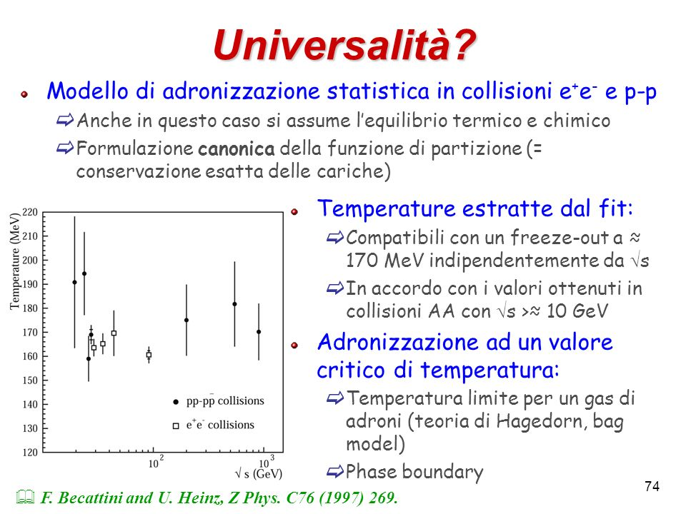 74 Universalità? Modello di adronizzazione statistica in collisioni e + e - e p-p Anche in questo caso si assume lequilibrio termico e chimico Formula