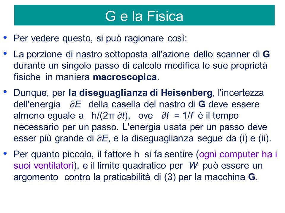 G e la Fisica Per vedere questo, si può ragionare così: La porzione di nastro sottoposta all azione dello scanner di G durante un singolo passo di calcolo modifica le sue proprietà fisiche in maniera macroscopica.