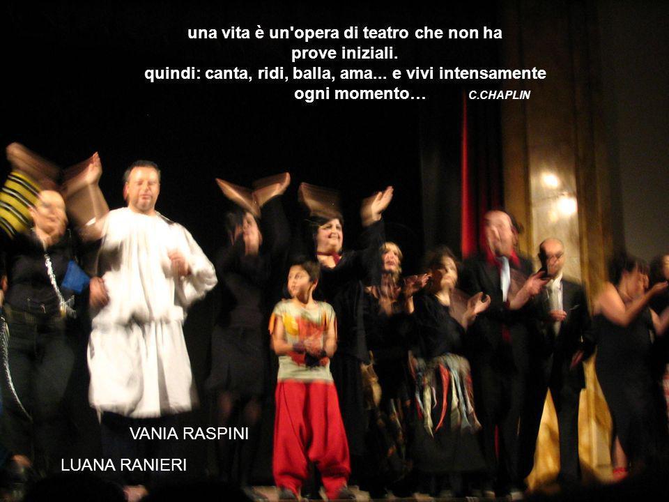 una vita è un'opera di teatro che non ha prove iniziali. quindi: canta, ridi, balla, ama... e vivi intensamente ogni momento… C.CHAPLIN VANIA RASPINI