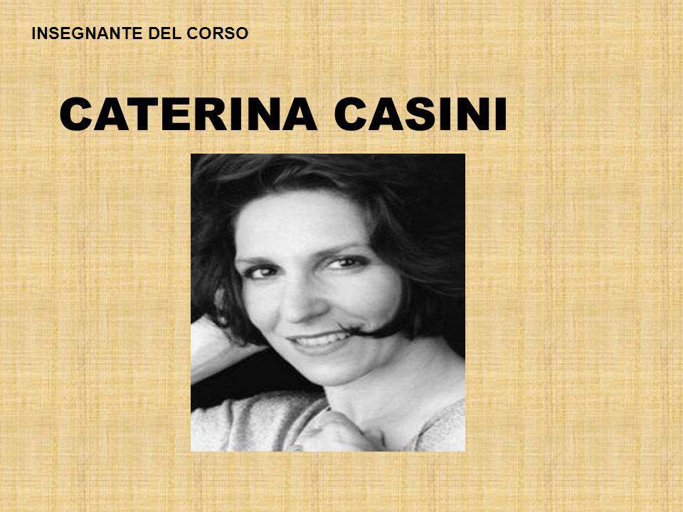 INSEGNANTE DEL CORSO CATERINA CASINI