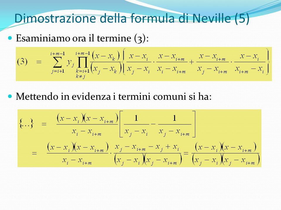 Dimostrazione della formula di Neville (5) Esaminiamo ora il termine (3): Mettendo in evidenza i termini comuni si ha: