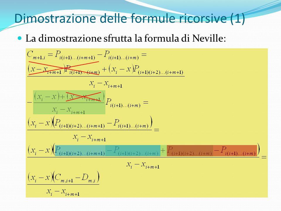 Dimostrazione delle formule ricorsive (1) La dimostrazione sfrutta la formula di Neville: