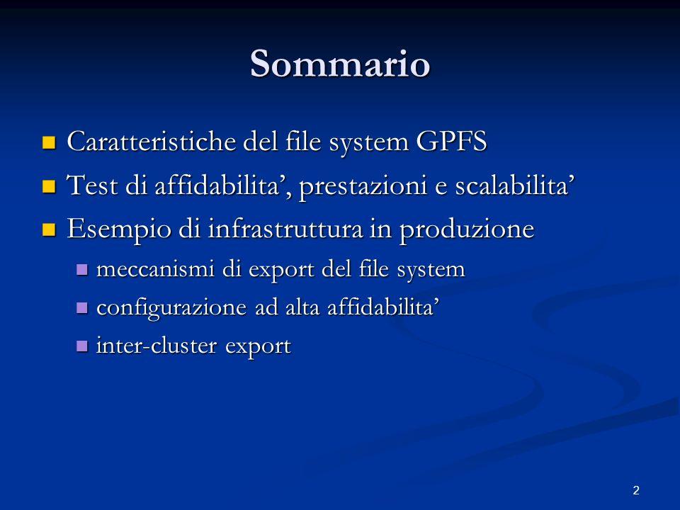 2 Sommario Caratteristiche del file system GPFS Caratteristiche del file system GPFS Test di affidabilita, prestazioni e scalabilita Test di affidabil