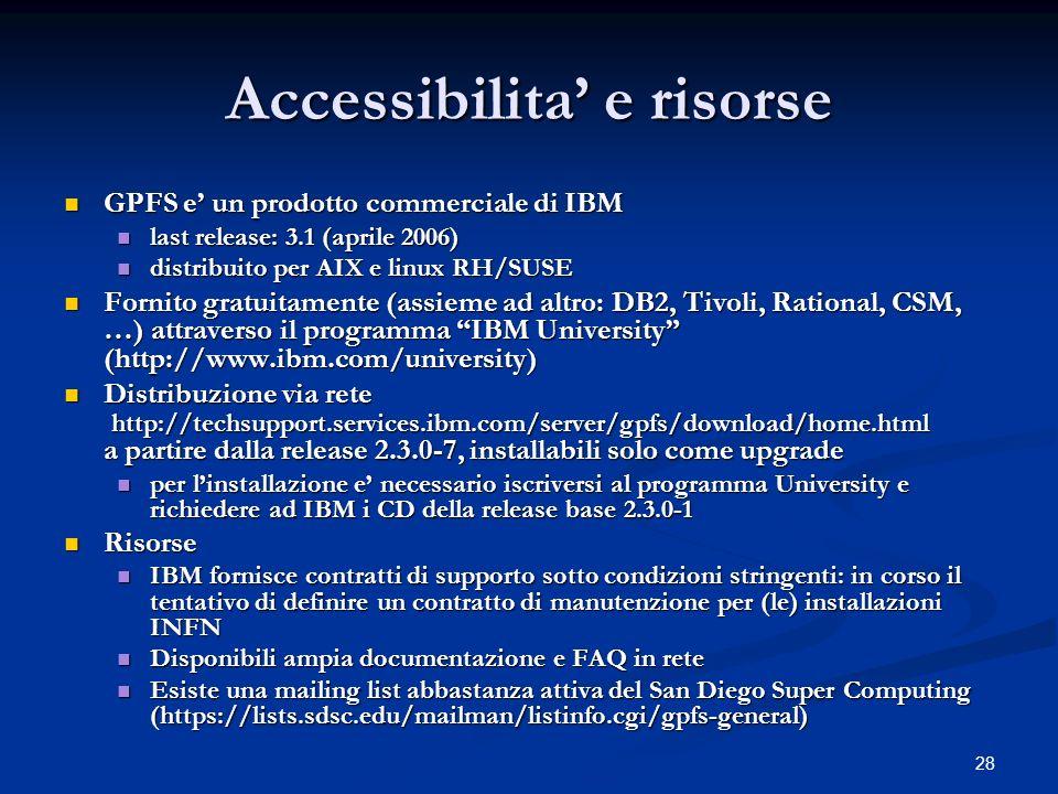 28 Accessibilita e risorse GPFS e un prodotto commerciale di IBM GPFS e un prodotto commerciale di IBM last release: 3.1 (aprile 2006) last release: 3