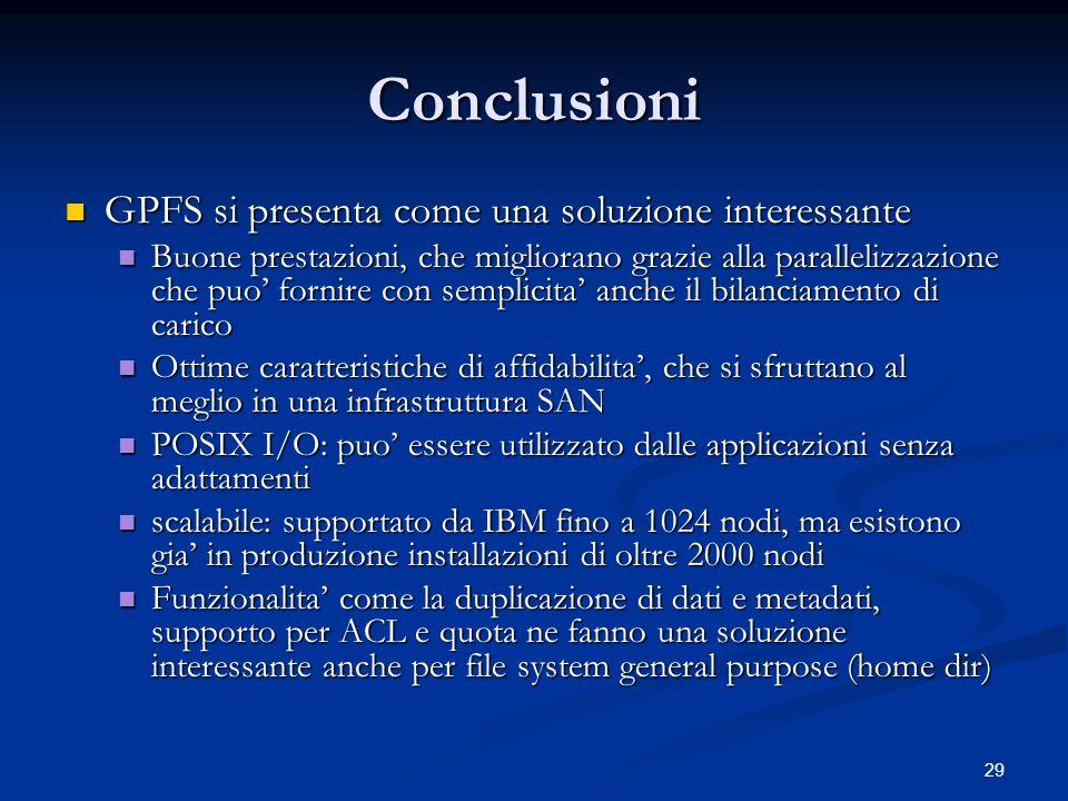 29 Conclusioni GPFS si presenta come una soluzione interessante GPFS si presenta come una soluzione interessante Buone prestazioni, che migliorano gra