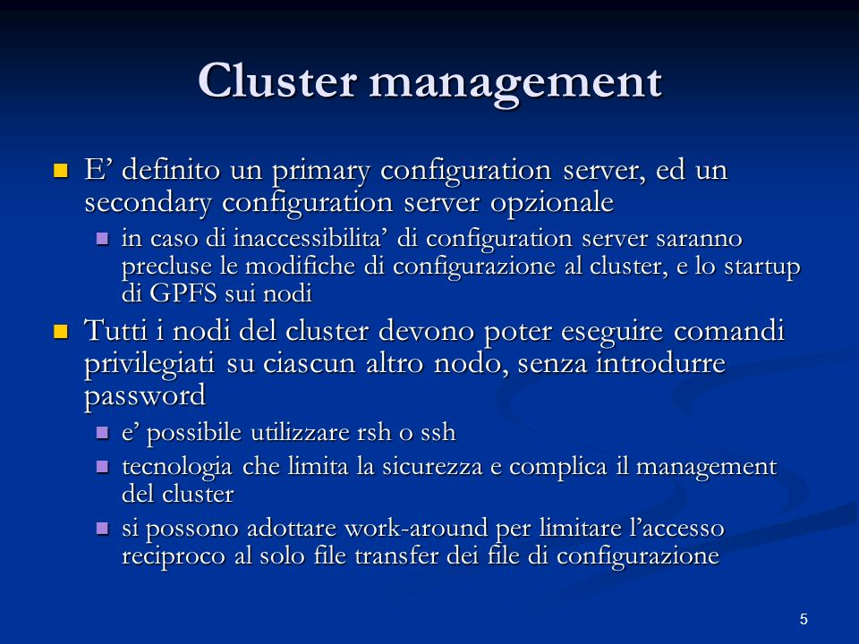 5 Cluster management E definito un primary configuration server, ed un secondary configuration server opzionale E definito un primary configuration se