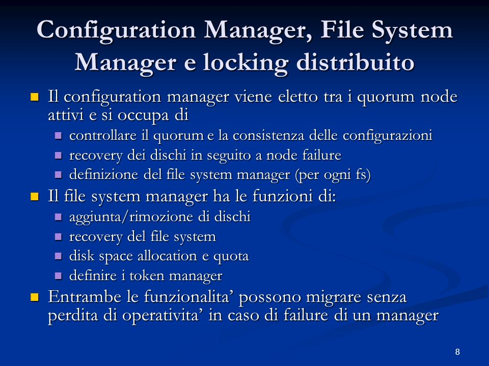 8 Configuration Manager, File System Manager e locking distribuito Il configuration manager viene eletto tra i quorum node attivi e si occupa di Il co