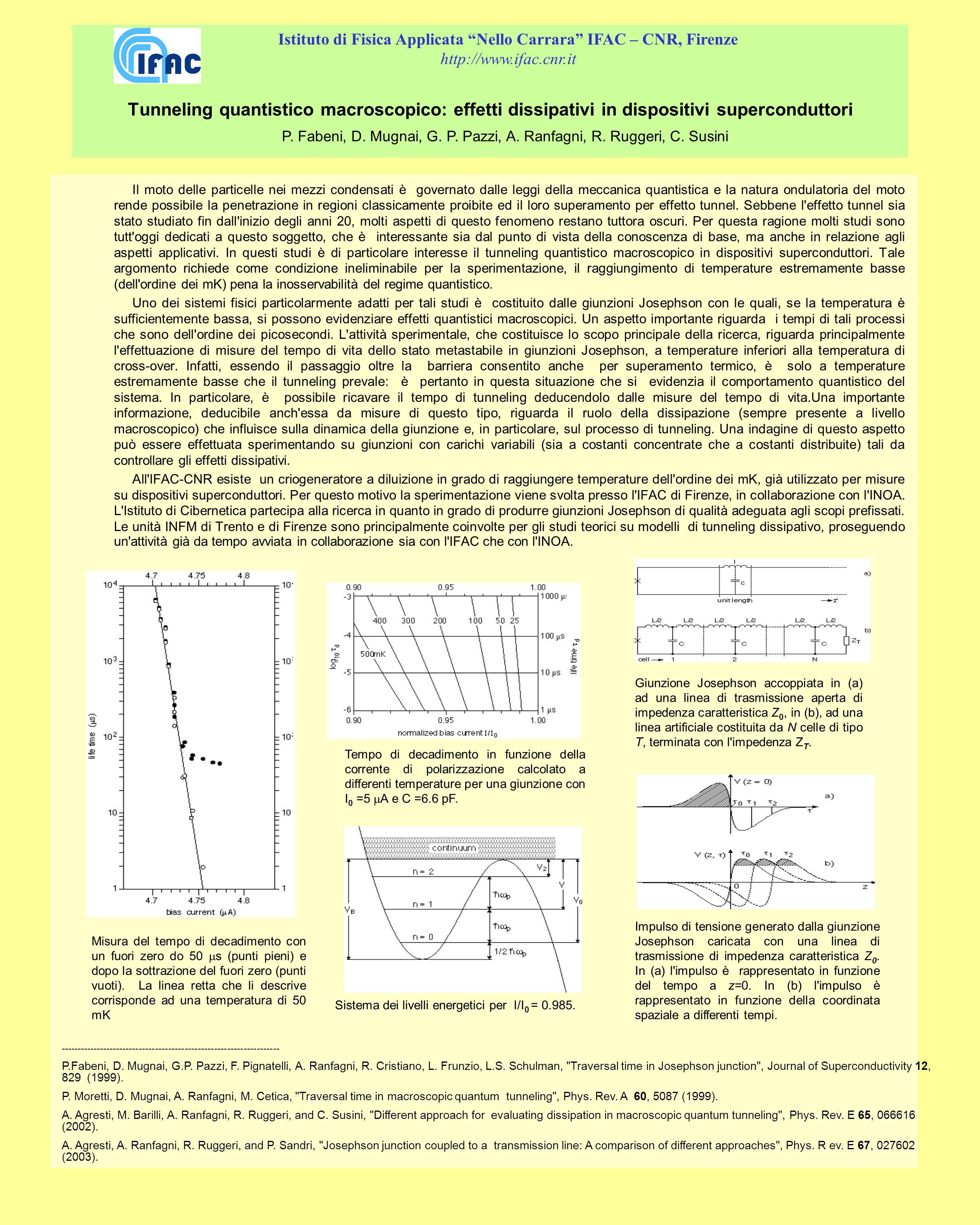 Tunneling quantistico macroscopico: effetti dissipativi in dispositivi superconduttori Il moto delle particelle nei mezzi condensati è governato dalle