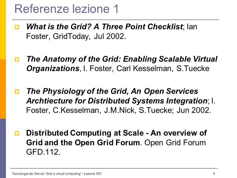 Tecnologia dei Servizi Grid e cloud computing - Lezione 001 8 Modalità di esame Prova scritta Da valutare la possibilità di fare scritti parziali Prova orale In particolare sulle esperienze di laboratorio e sul progetto