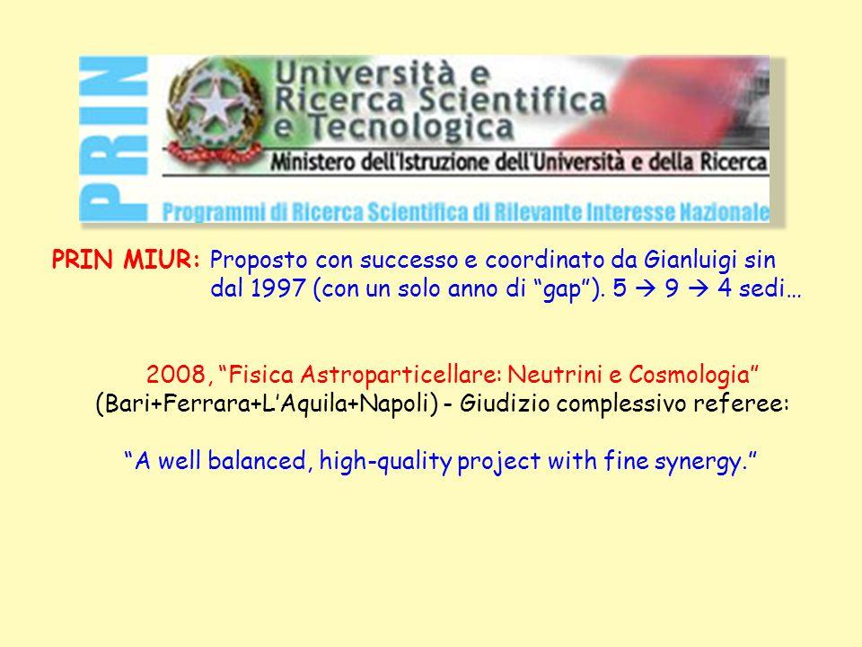 PRIN MIUR: Proposto con successo e coordinato da Gianluigi sin dal 1997 (con un solo anno di gap). 5 9 4 sedi… 2008, Fisica Astroparticellare: Neutrin