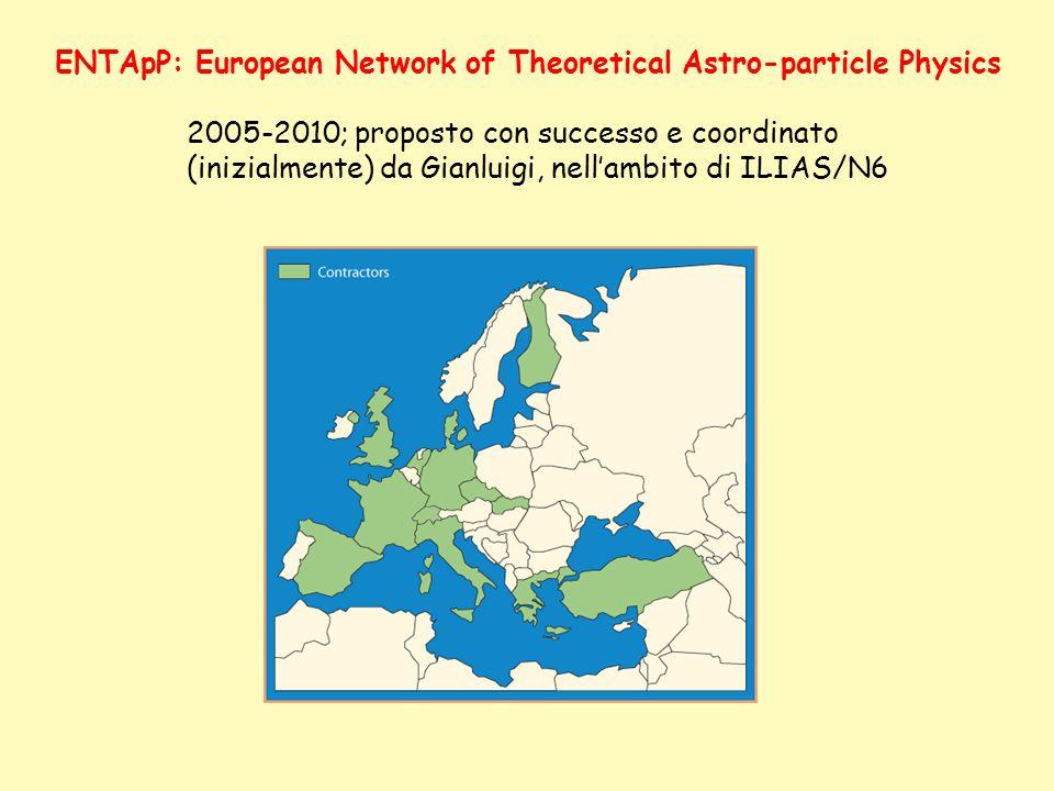 ENTApP: European Network of Theoretical Astro-particle Physics 2005-2010; proposto con successo e coordinato (inizialmente) da Gianluigi, nellambito d