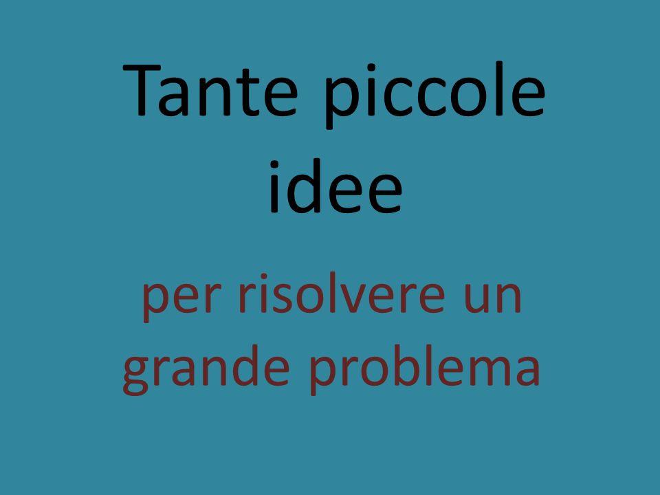 Tante piccole idee per risolvere un grande problema