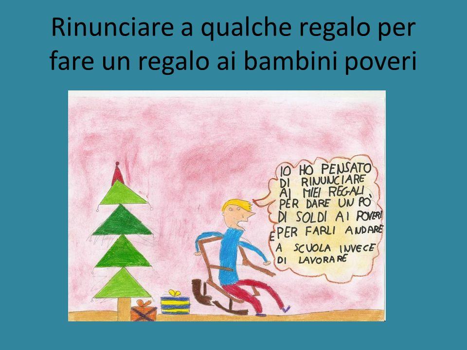 Rinunciare a qualche regalo per fare un regalo ai bambini poveri